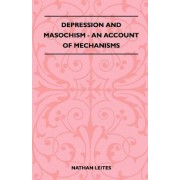 Depression And Masochism - An Account Of Mechanisms by Nathan Leites