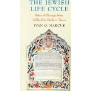 The Jewish Life Cycle by Ivan G. Marcus