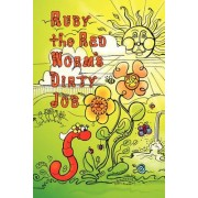 Ruby the Red Worm's Dirty Job by Scott Stoll