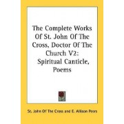 The Complete Works of St. John of the Cross, Doctor of the Church V2 by St John of the Cross