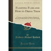 Floating Flies and How to Dress Them by Frederic Michael Halford
