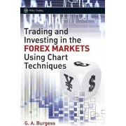 Trading and Investing in the Forex Markets Using Charts Techniques by Gareth Burgess