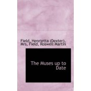 The Muses Up to Date by Mrs Field Henrietta (Dexter)