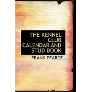 The Kennel Club Calendar and Stud Book by Frank Pearce