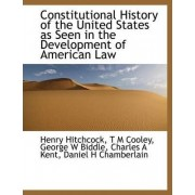 Constitutional History of the United States as Seen in the Development of American Law by Henry Hitchcock