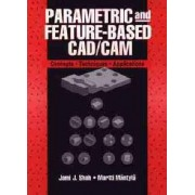 Parametric and Feature-based CAD/CAM by Jami J. Shah