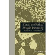 Zen & the Path of Mindful Parenting by Clea Danaan