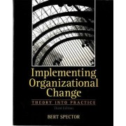 Implementing Organizational Change by Bert Spector