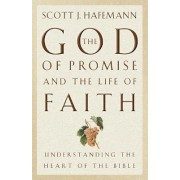 The God of Promise and the Life of Faith by Scott J. Hafemann