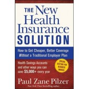 The New Health Insurance Solution by Paul Zane Pilzer