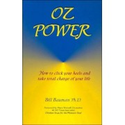 Oz Power: How to Click Your Heels and Take Total Charge of Your Life by Bill Bauman
