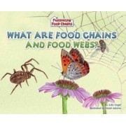 What Are Food Chains and Food Webs? by Julia Vogel