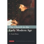 The Church in the Early Modern Age by C. Scott Dixon