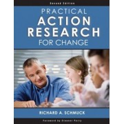 Practical Action Research for Change by Richard A. Schmuck