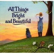 All Things Bright and Beautiful by Cecil Francis Alexander