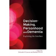 Decision Making, Personhood and Dementia by Deborah O'Connor