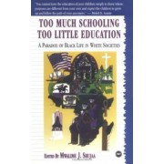 Too Much Schooling, Too Little Education by Mwalimu J. Shujaa
