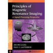 Principles of Magnetic Resonance Imaging by Zhi-Pei Liang