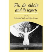 Fin De Siecle and Its Legacy by Mikulas Teich
