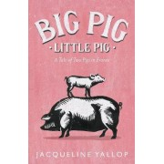 Big Pig, Little Pig by Jacqueline Yallop