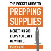The Pocket Guide to Prepping Supplies: More Than 200 Items You Can't Be Without