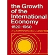 Growth of the International Economy, 1820-1960 by A. G. Kenwood