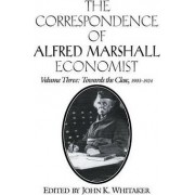 The Correspondence of Alfred Marshall, Economist: v. 3 by Alfred Marshall