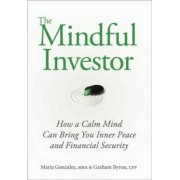 The Mindful Investor:how a Calm Mind Can Bring You Inner Peace and Financial Security by Maria Gonzalez