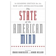 The State of the American Mind: 16 Leading Critics on the New Anti-Intellectualism, Paperback