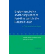Employment Policy and the Regulation of Part-time Work in the European Union by Silvana Sciarra