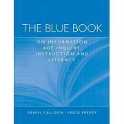 The Blue Book on Information Age Inquiry, Instruction and Literacy by Daniel J. Callison