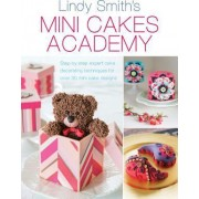 Mini Cakes Academy by Lindy Smith