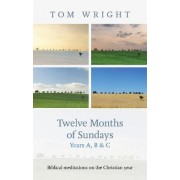 Twelve Months of Sundays: Year B by Tom Wright