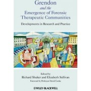 Grendon and the Emergence of Forensic Therapeutic Communities by Richard Shuker