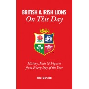 British and Irish Lions on This Day: History, Facts & Figures from Every Day of the Year