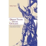 Defiled Trades and Social Outcasts by Kathy Stuart