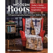 Modern Roots - Today's Quilts from Yesterday's Inspiration by Bill Volckening