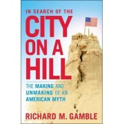 In Search of the City on a Hill by Richard M. Gamble