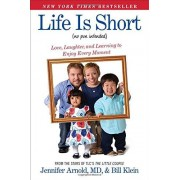 Jennifer Arnold Life is Short (No Pun Intended): Love, Laughter, and Learning to Enjoy Every Moment