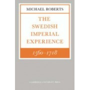 The Swedish Imperial Experience 1560 - 1718 by Michael Roberts