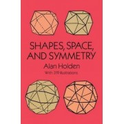 Shapes, Space and Symmetry by Alan Holden