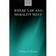 Where Law and Morality Meet by Matthew H. Kramer