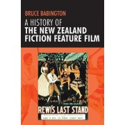 A History of the New Zealand Fiction Feature Film by Bruce Babington