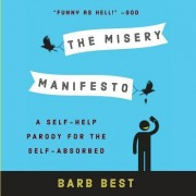 The Misery Manifesto: A Self-Help Parody for the Self-Absorbed