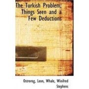 The Turkish Problem; Things Seen and a Few Deductions by Ostrorog Lon