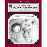 A Guide for Using Julie of the Wolves in the Classroom by Philip Denny