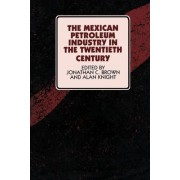 The Mexican Petroleum Industry in the Twentieth Century by Jonathan C. Brown
