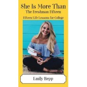 She Is More Than the Freshman Fifteen: Fifteen Life Lessons for College