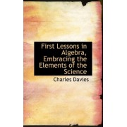 First Lessons in Algebra, Embracing the Elements of the Science by Charles Davies