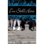 I'm Still Here by Morgan Simone